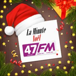 LA MINUTE NOËL 47FM   13/12/19